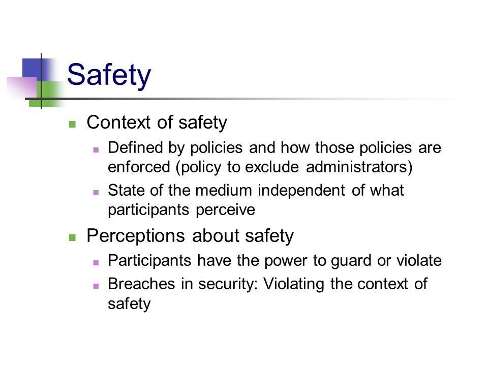 Safety Context of safety Defined by policies and how those policies are enforced (policy to exclude administrators) State of the medium independent of