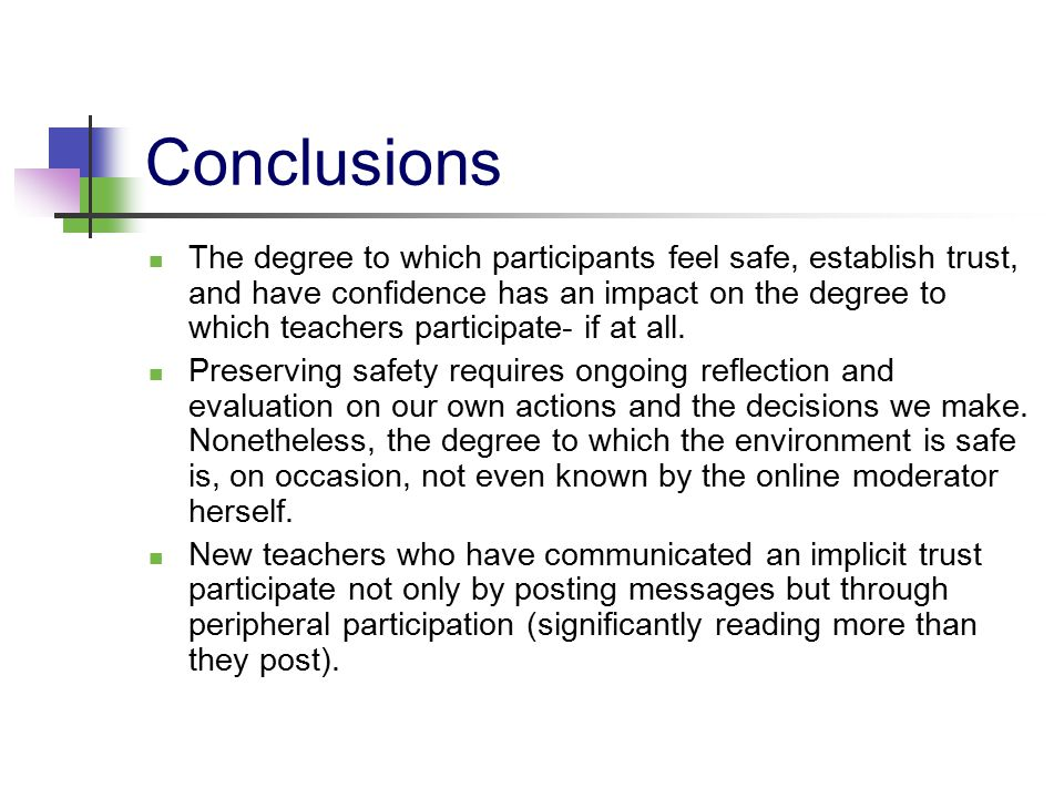 Conclusions The degree to which participants feel safe, establish trust, and have confidence has an impact on the degree to which teachers participate- if at all.