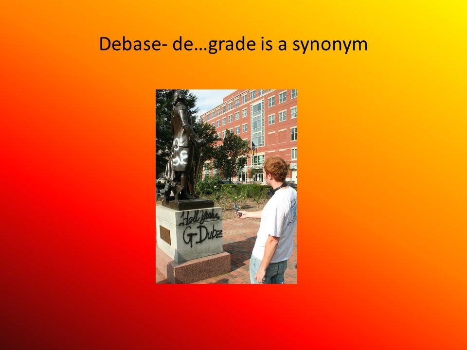 Debase- de…grade is a synonym