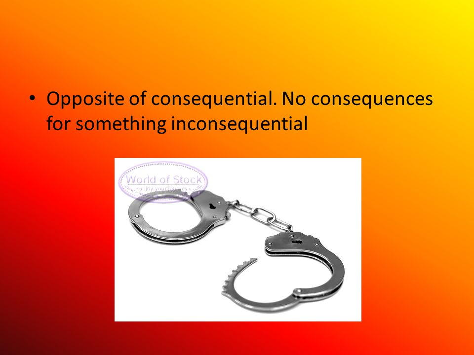 Opposite of consequential. No consequences for something inconsequential