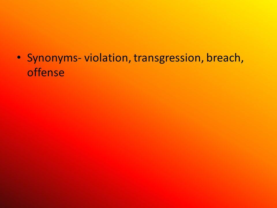 Synonyms- violation, transgression, breach, offense