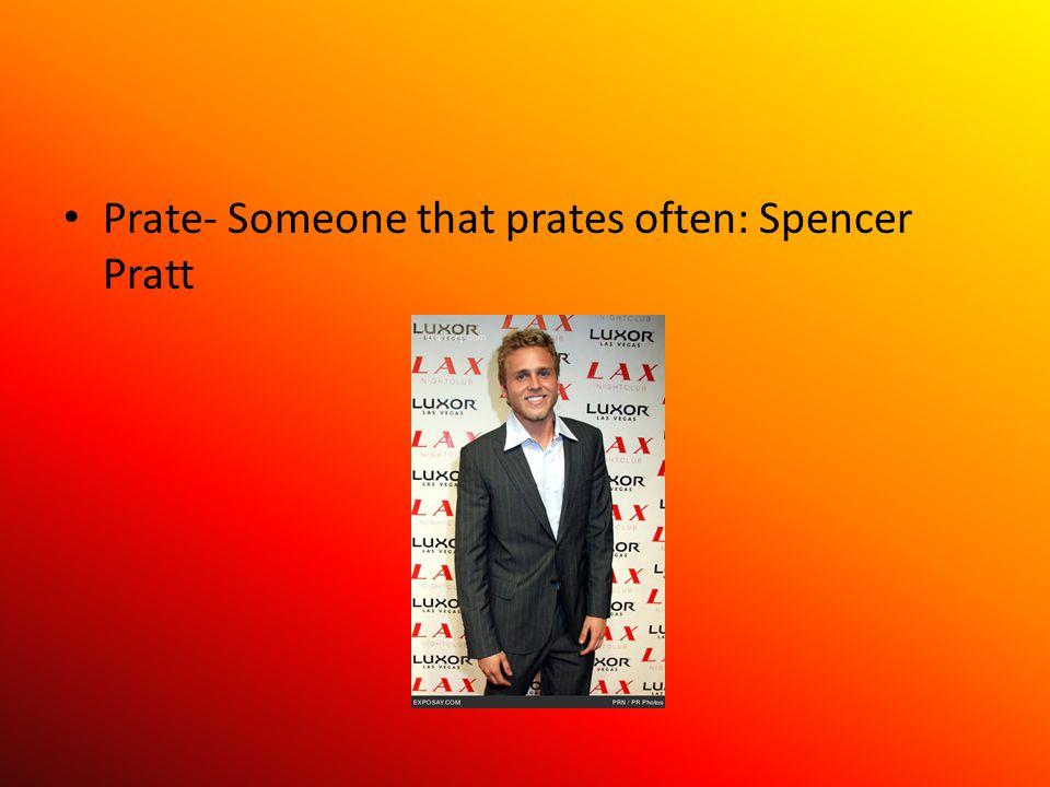 Prate- Someone that prates often: Spencer Pratt