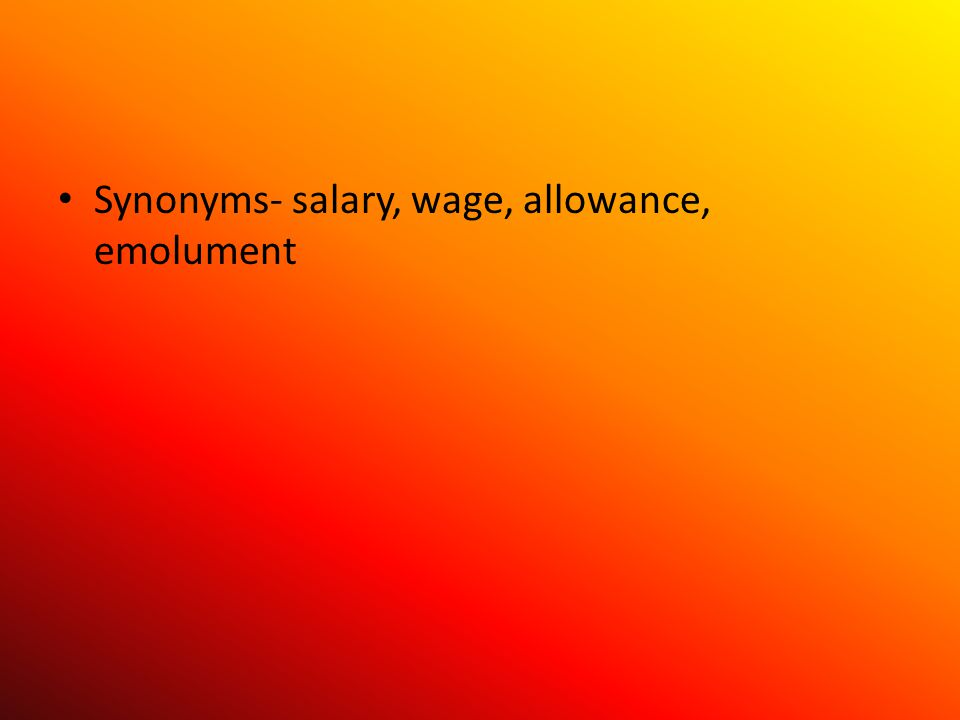 Synonyms- salary, wage, allowance, emolument