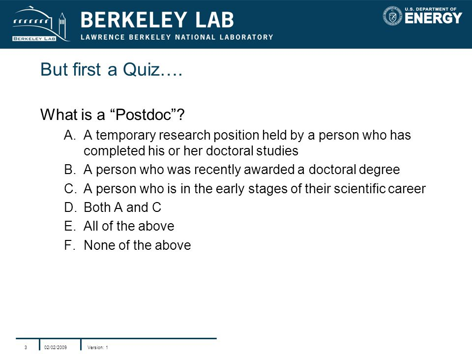 02/02/2009Version: 13 But first a Quiz…. What is a Postdoc .