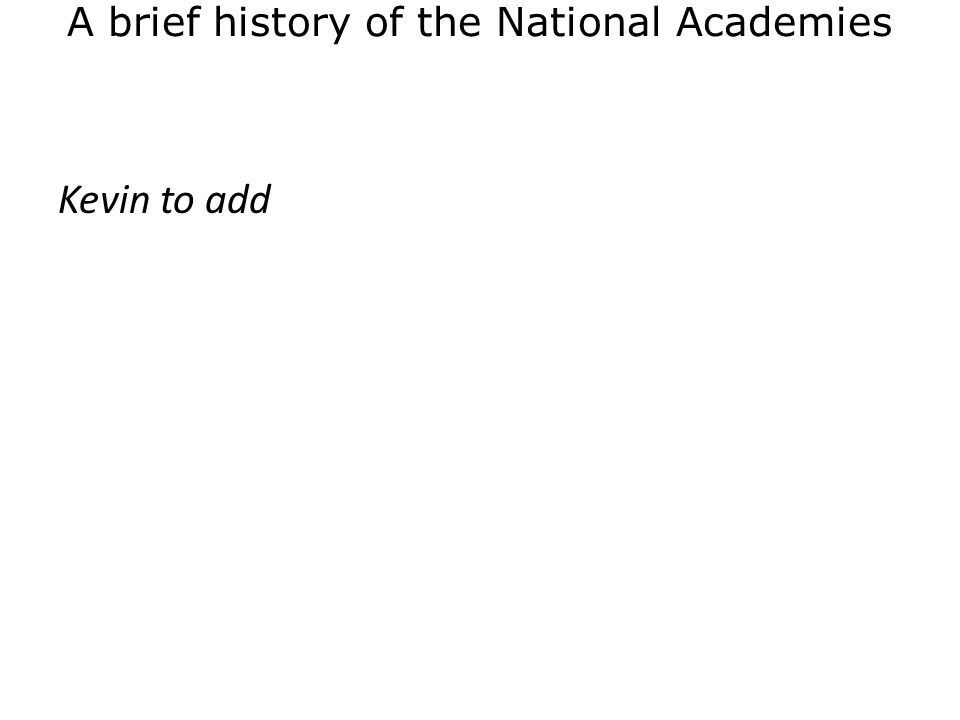 A brief history of the National Academies Kevin to add