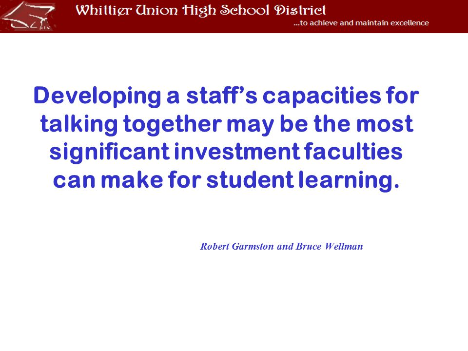 Developing a staff's capacities for talking together may be the most significant investment faculties can make for student learning.
