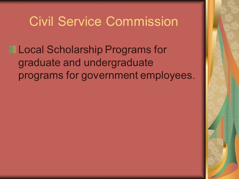 Civil Service Commission Local Scholarship Programs for graduate and undergraduate programs for government employees.