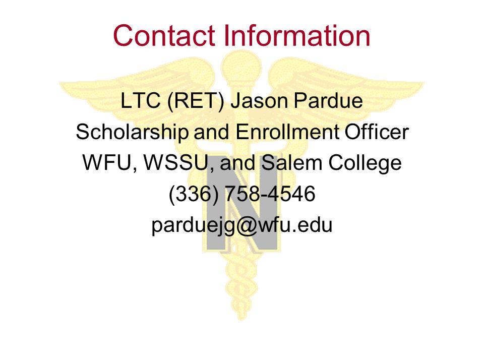 Contact Information LTC (RET) Jason Pardue Scholarship and Enrollment Officer WFU, WSSU, and Salem College (336) 758-4546 parduejg@wfu.edu