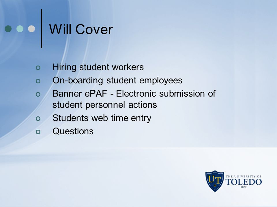 Will Cover Hiring student workers On-boarding student employees Banner ePAF - Electronic submission of student personnel actions Students web time ent