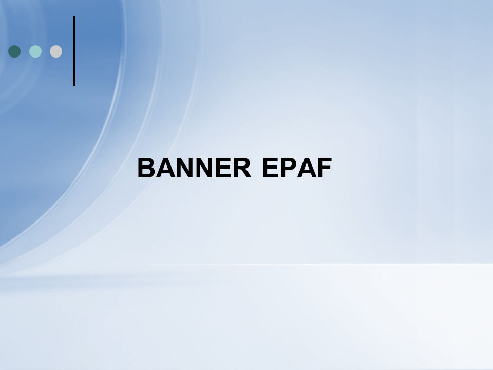 Banner ePAF - Primary Issues Dates Start dates must all be the same End dates must all be the same Work Study Students New Hires with several positions – how do I submit.