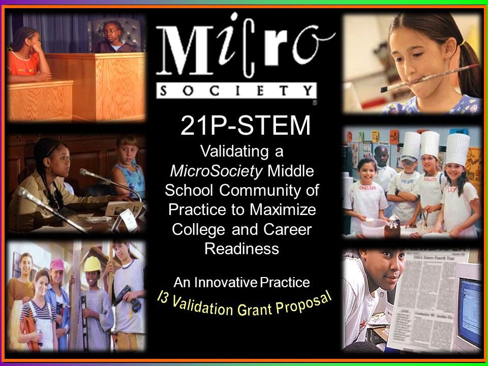 21 21P-STEM Validating a MicroSociety Middle School Community of Practice to Maximize College and Career Readiness An Innovative Practice