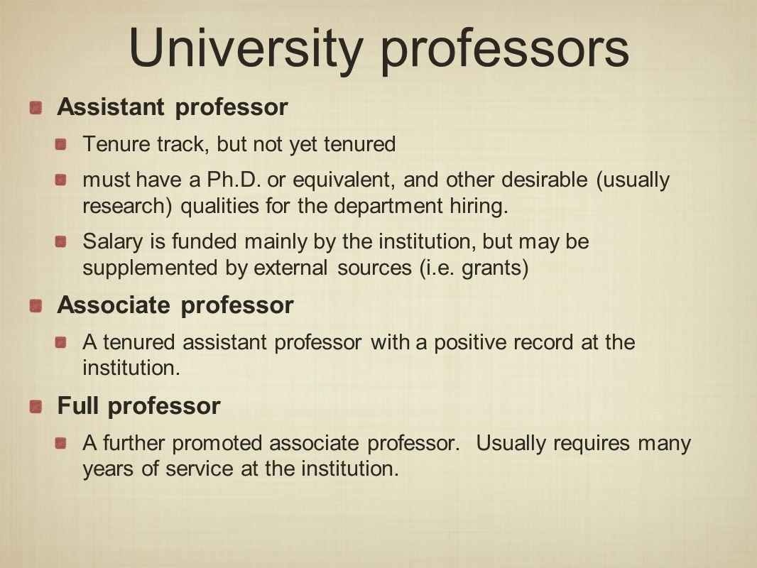 University professors Assistant professor Tenure track, but not yet tenured must have a Ph.D.