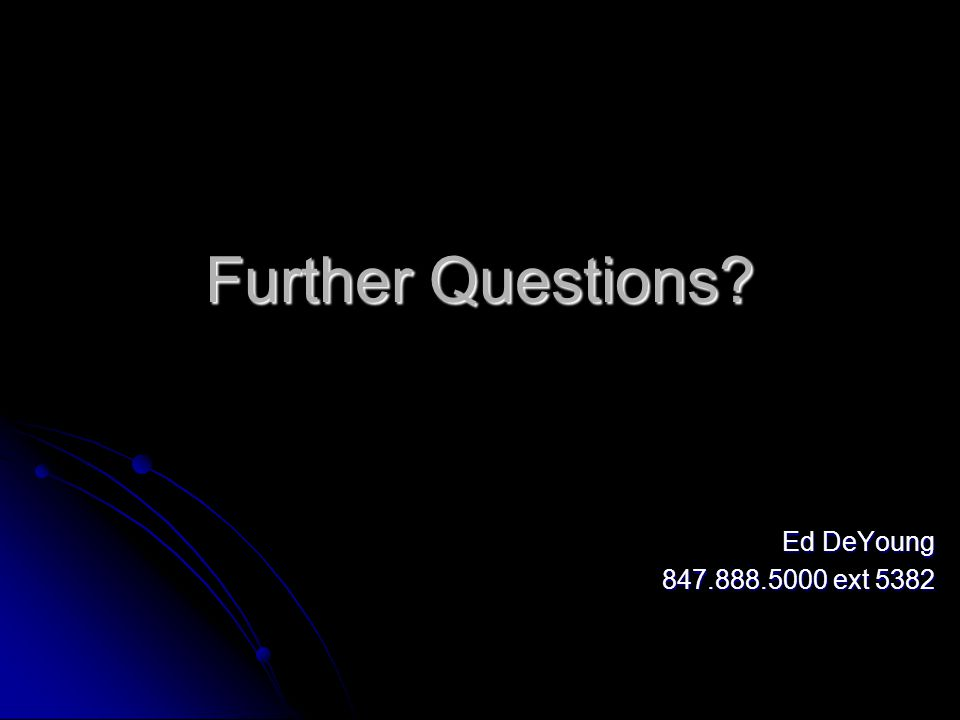 Further Questions Ed DeYoung 847.888.5000 ext 5382