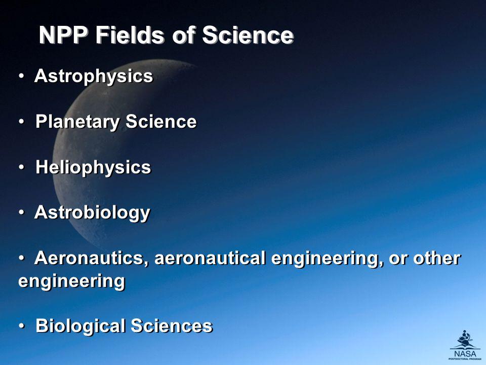 Astrophysics Planetary Science Heliophysics Astrobiology Aeronautics, aeronautical engineering, or other engineering Biological Sciences Astrophysics