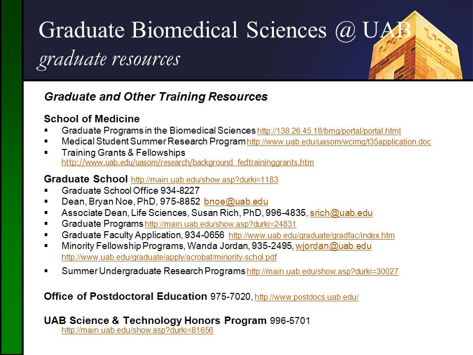 Graduate Biomedical Sciences @ UAB graduate resources Graduate Biomedical Sciences @ UAB Graduate and Other Training Resources School of Medicine  Gr
