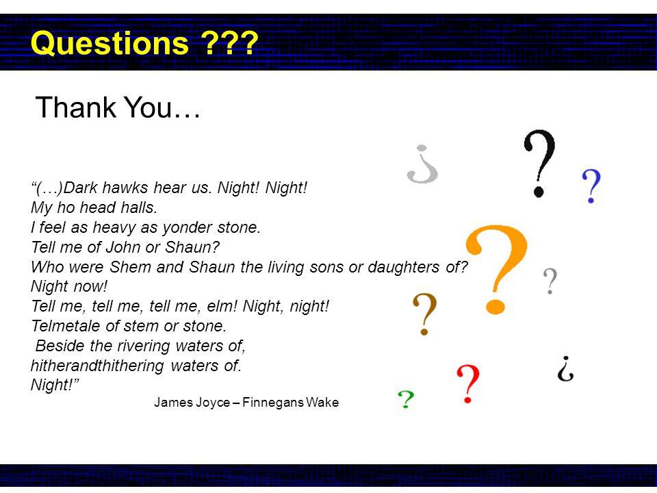 Questions . Thank You… (…)Dark hawks hear us. Night.