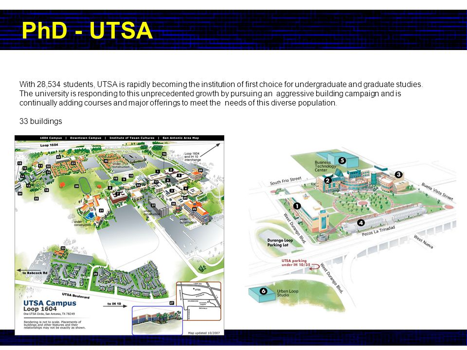 PhD - UTSA With 28,534 students, UTSA is rapidly becoming the institution of first choice for undergraduate and graduate studies.