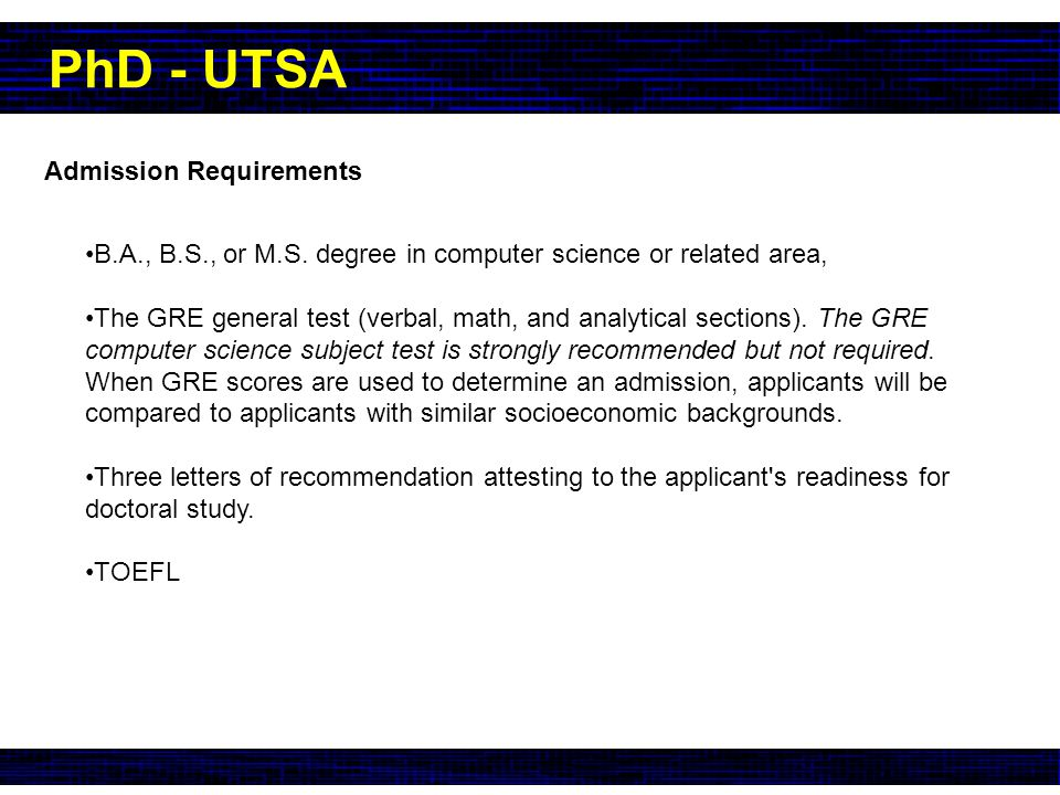 PhD - UTSA TOEFL International applicants whose first language is not English must provide proof of English language proficiency before being admitted to a graduate program.