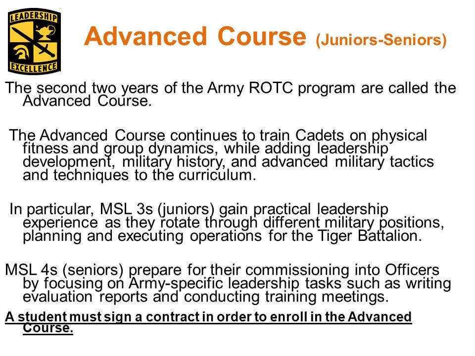 Advanced Course (Juniors-Seniors) The second two years of the Army ROTC program are called the Advanced Course.