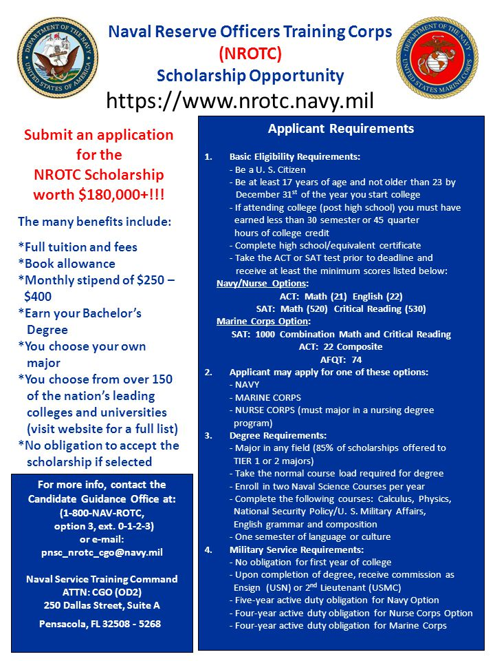 Naval Reserve Officers Training Corps (NROTC) Scholarship Opportunity For more info, contact the Candidate Guidance Office at: (1-800-NAV-ROTC, option