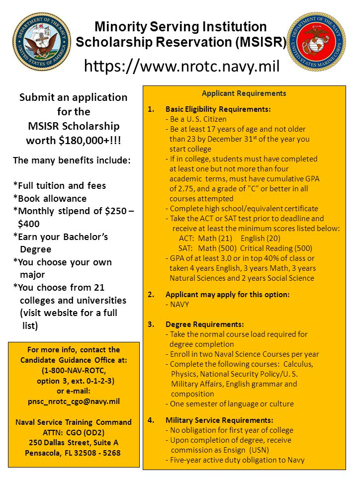 Minority Serving Institution Scholarship Reservation (MSISR) For more info, contact the Candidate Guidance Office at: (1-800-NAV-ROTC, option 3, ext.