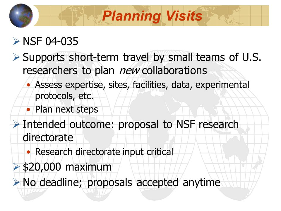Planning Visits  NSF 04-035  Supports short-term travel by small teams of U.S.