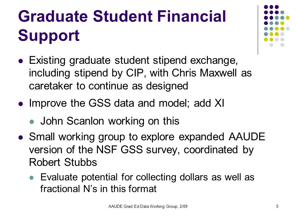 AAUDE Grad Ed Data Working Group, 2/095 Graduate Student Financial Support Existing graduate student stipend exchange, including stipend by CIP, with