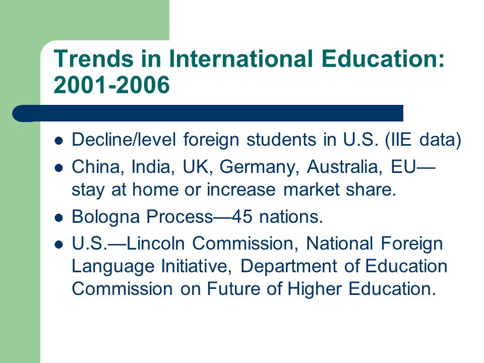 Trends in International Education: 2001-2006 Decline/level foreign students in U.S.