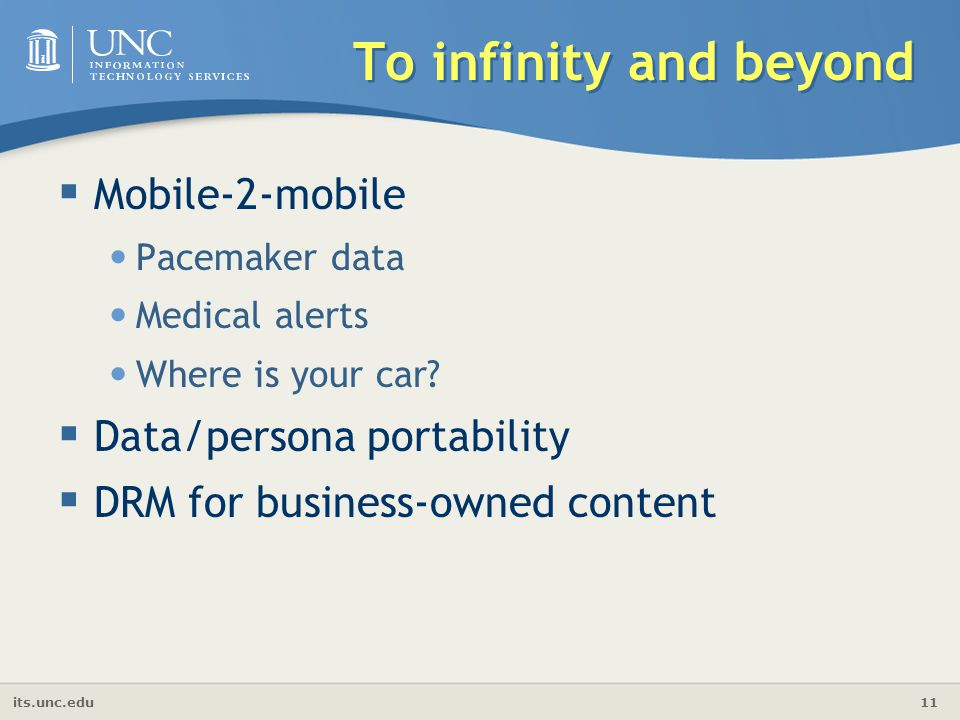 its.unc.edu 11 To infinity and beyond  Mobile-2-mobile Pacemaker data Medical alerts Where is your car.