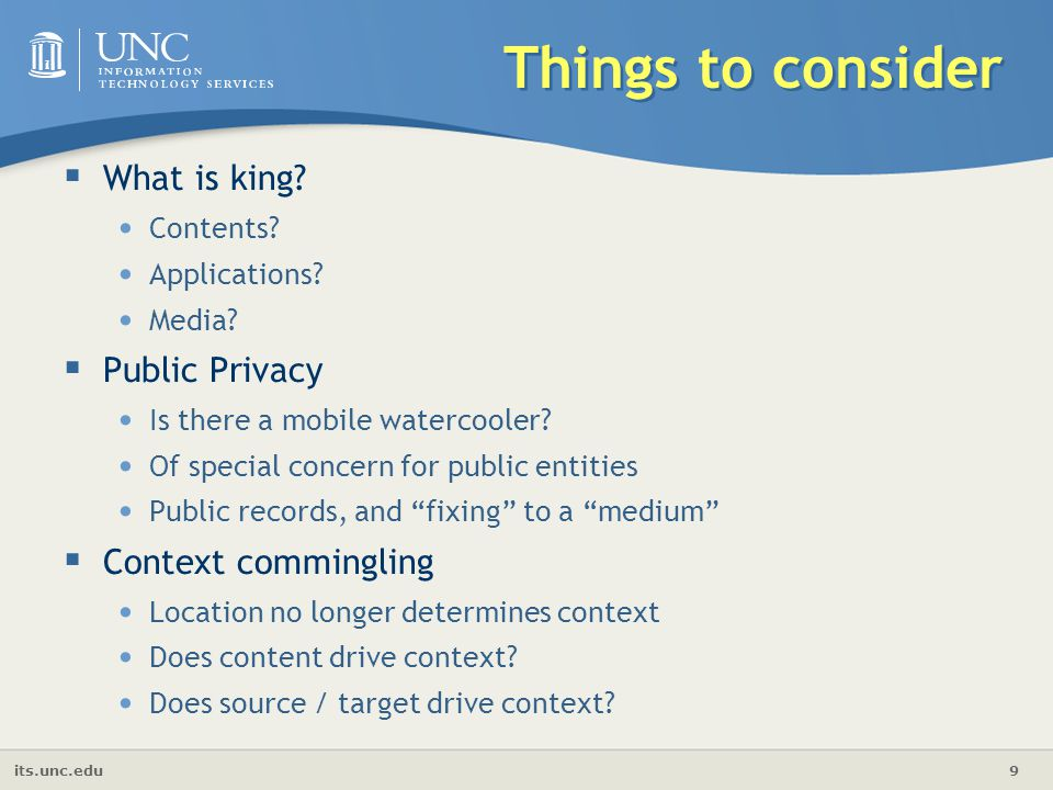 its.unc.edu 9 Things to consider  What is king? Contents? Applications? Media?  Public Privacy Is there a mobile watercooler? Of special concern for