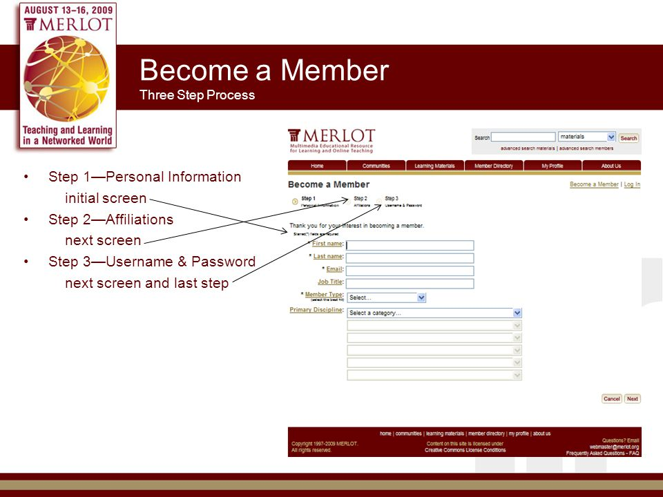 Become a Member Three Step Process Step 1—Personal Information initial screen Step 2—Affiliations next screen Step 3—Username & Password next screen and last step