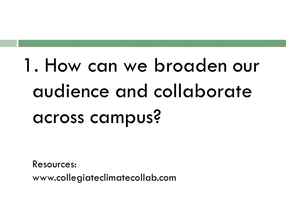 1. How can we broaden our audience and collaborate across campus.