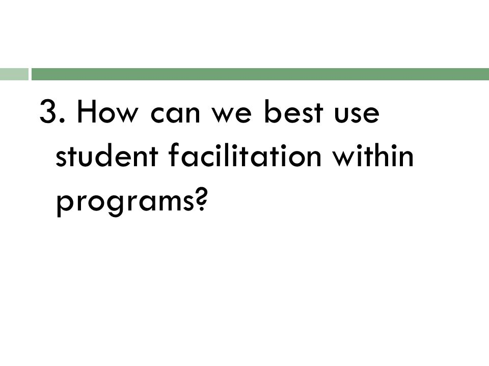 3. How can we best use student facilitation within programs