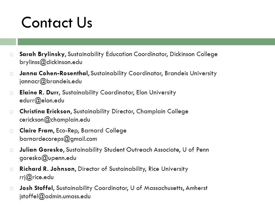 Contact Us  Sarah Brylinsky, Sustainability Education Coordinator, Dickinson College brylinss@dickinson.edu  Janna Cohen-Rosenthal, Sustainability Coordinator, Brandeis University jannacr@brandeis.edu  Elaine R.