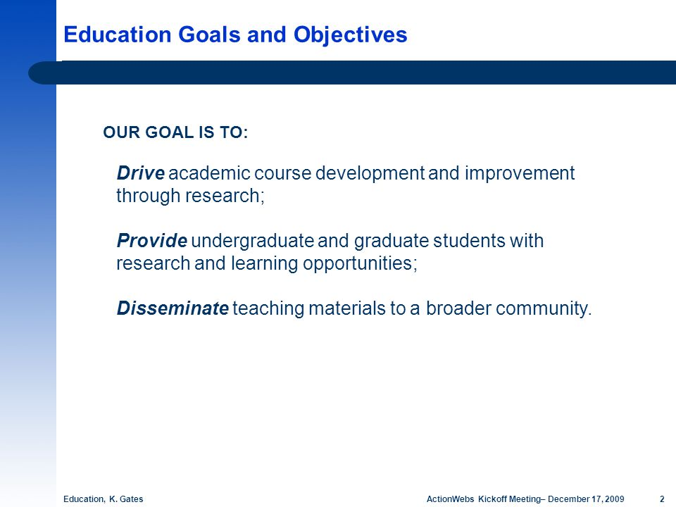 2 ActionWebs Kickoff Meeting– December 17, 2009 Education Goals and Objectives Education, K.