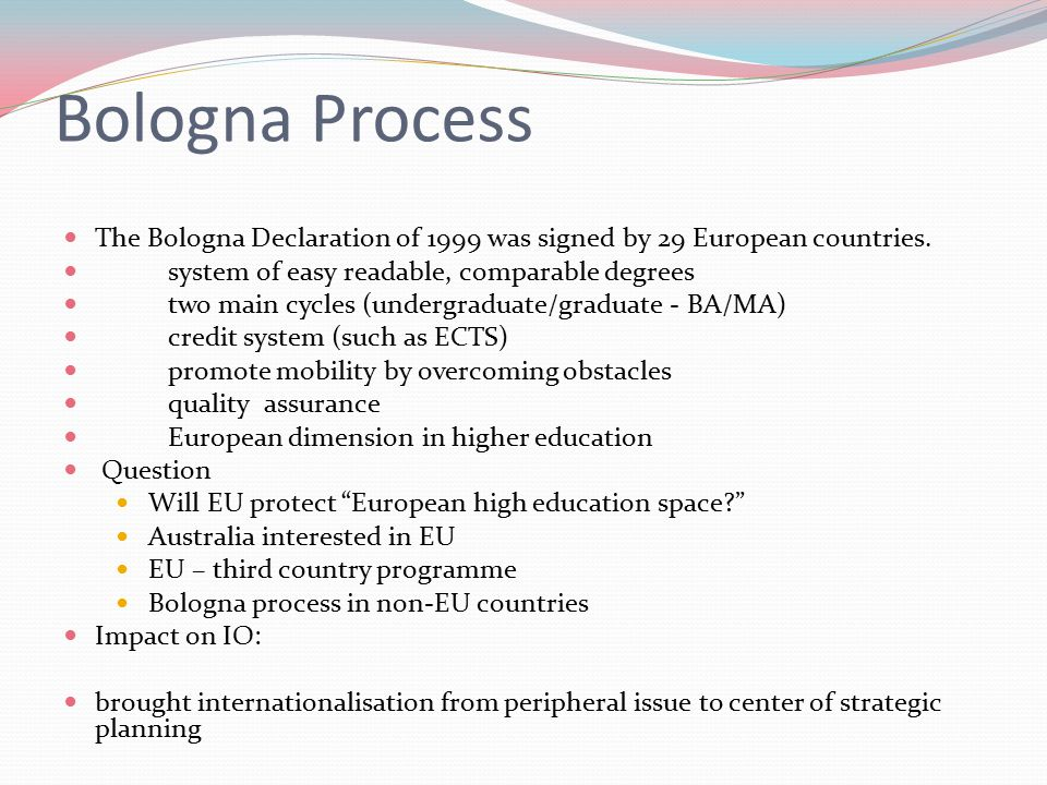 Bologna Process The Bologna Declaration of 1999 was signed by 29 European countries.