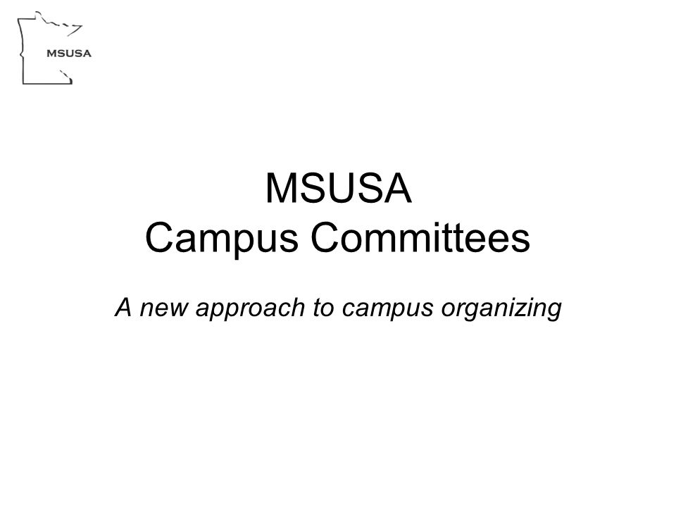 MSUSA Campus Committees A new approach to campus organizing