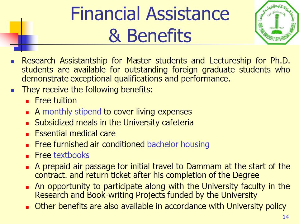 14 Financial Assistance & Benefits Research Assistantship for Master students and Lectureship for Ph.D. students are available for outstanding foreign