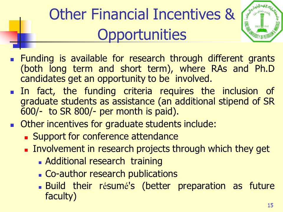 15 Other Financial Incentives & Opportunities Funding is available for research through different grants (both long term and short term), where RAs an