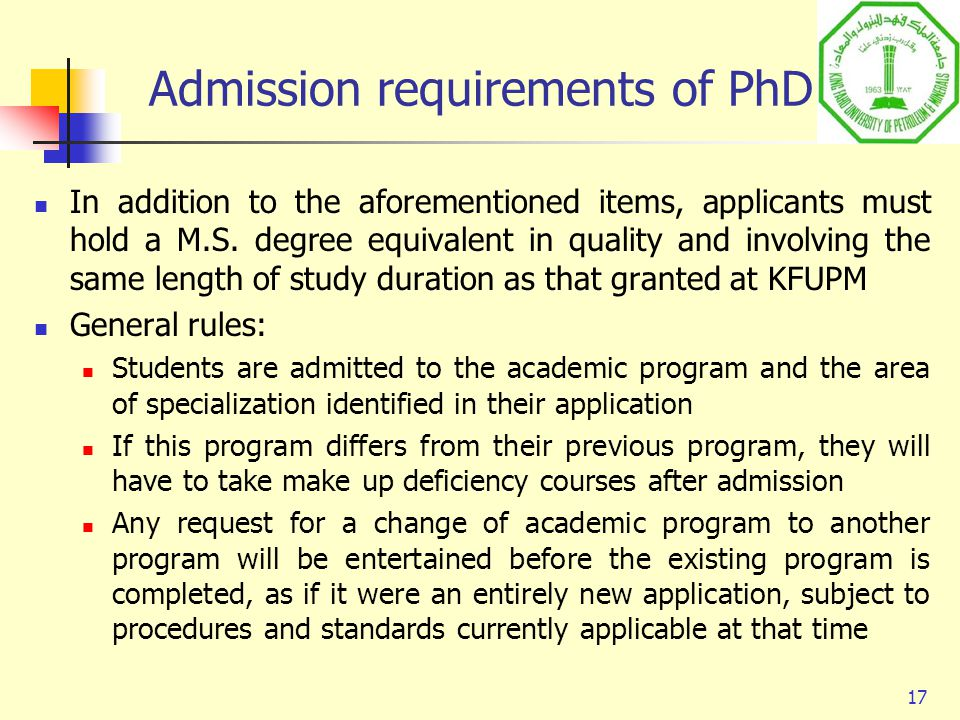 17 In addition to the aforementioned items, applicants must hold a M.S. degree equivalent in quality and involving the same length of study duration a
