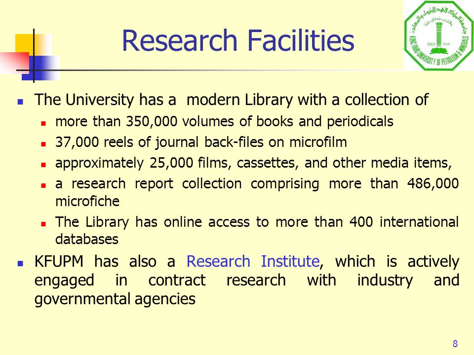 8 Research Facilities The University has a modern Library with a collection of more than 350,000 volumes of books and periodicals 37,000 reels of jour
