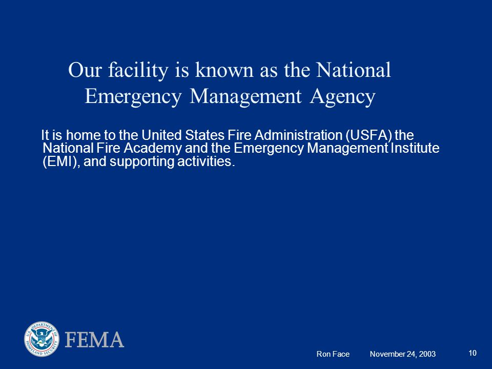 10 Our facility is known as the National Emergency Management Agency It is home to the United States Fire Administration (USFA) the National Fire Academy and the Emergency Management Institute (EMI), and supporting activities.