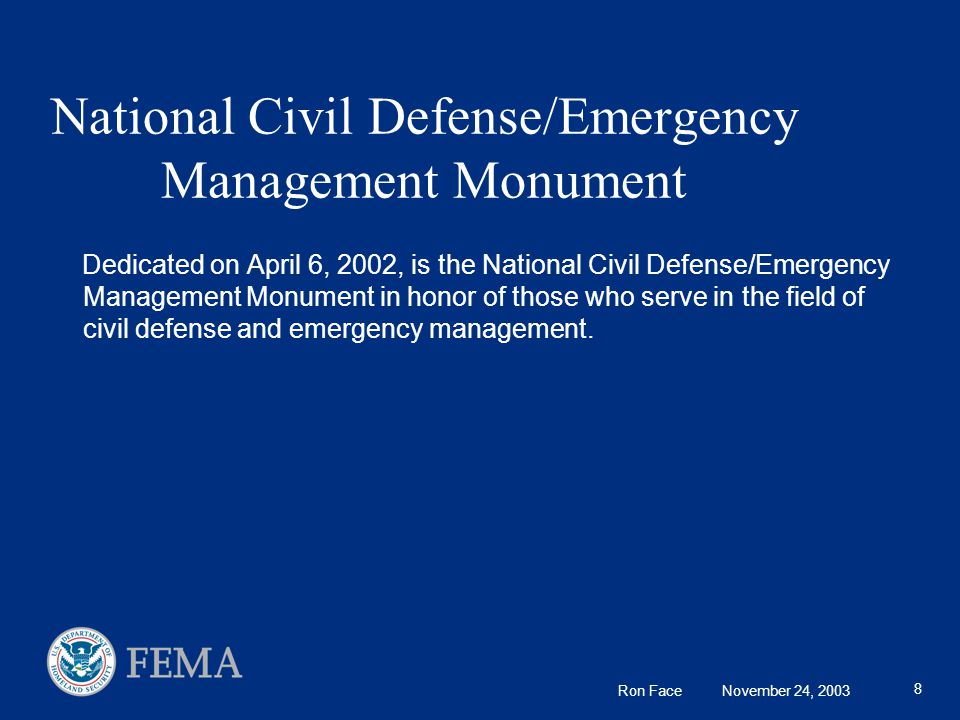 8 National Civil Defense/Emergency Management Monument Dedicated on April 6, 2002, is the National Civil Defense/Emergency Management Monument in honor of those who serve in the field of civil defense and emergency management.