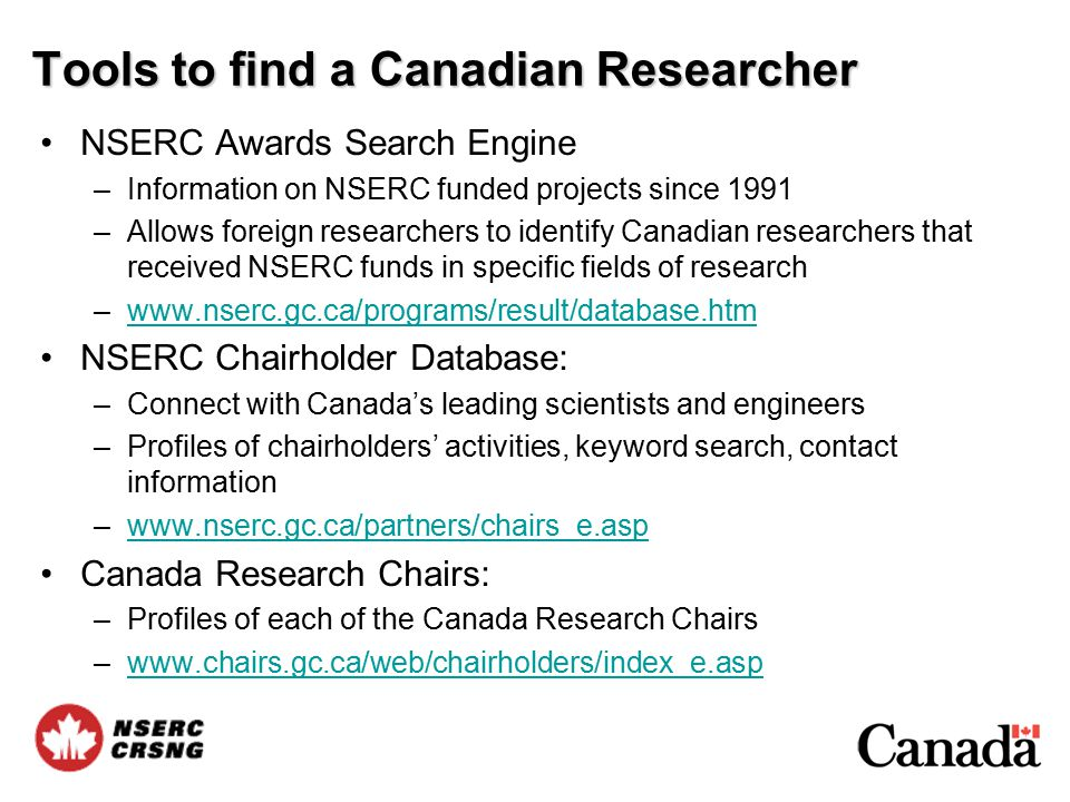 Tools to find a Canadian Researcher NSERC Awards Search Engine –Information on NSERC funded projects since 1991 –Allows foreign researchers to identif