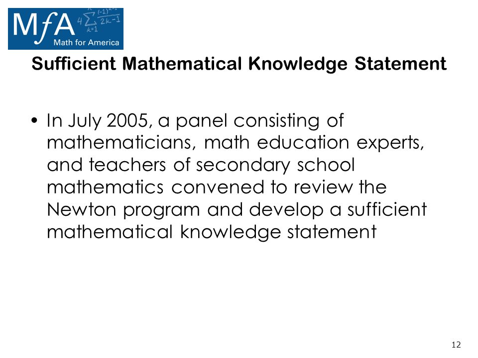 12 Sufficient Mathematical Knowledge Statement In July 2005, a panel consisting of mathematicians, math education experts, and teachers of secondary school mathematics convened to review the Newton program and develop a sufficient mathematical knowledge statement