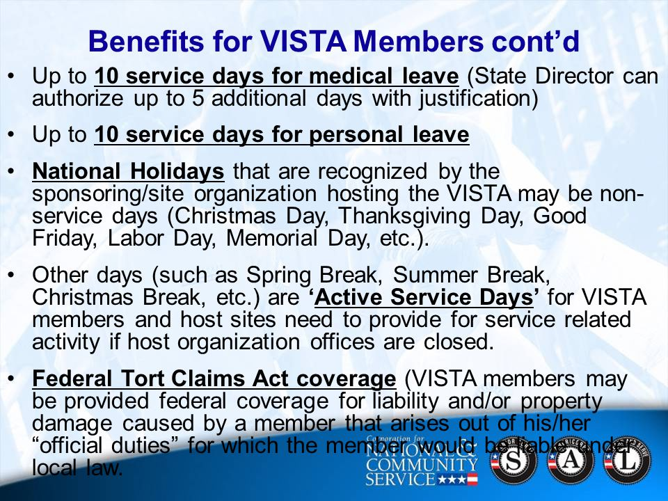 20 Up to 10 service days for medical leave (State Director can authorize up to 5 additional days with justification) Up to 10 service days for personal leave National Holidays that are recognized by the sponsoring/site organization hosting the VISTA may be non- service days (Christmas Day, Thanksgiving Day, Good Friday, Labor Day, Memorial Day, etc.).