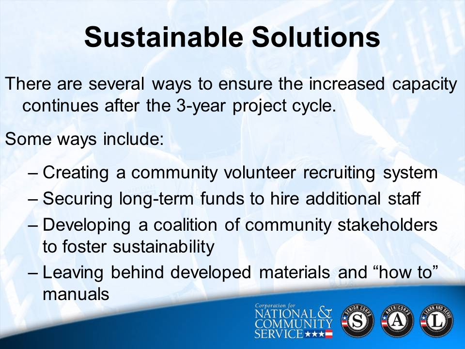 29 Sustainable Solutions There are several ways to ensure the increased capacity continues after the 3-year project cycle.