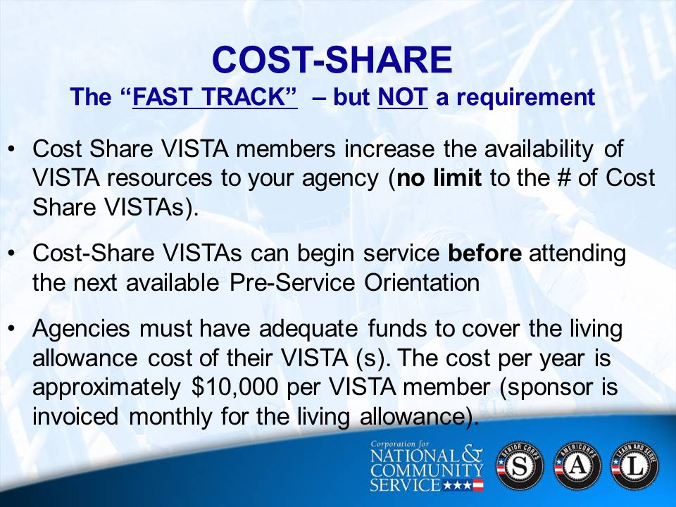 30 COST-SHARE The FAST TRACK – but NOT a requirement Cost Share VISTA members increase the availability of VISTA resources to your agency (no limit to the # of Cost Share VISTAs).