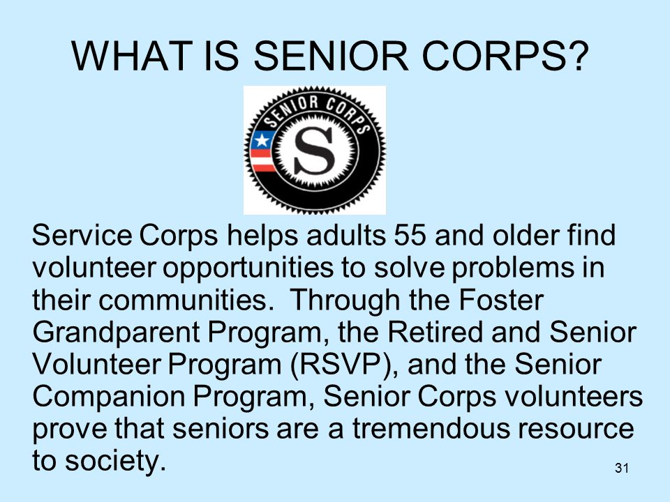 31 WHAT IS SENIOR CORPS.