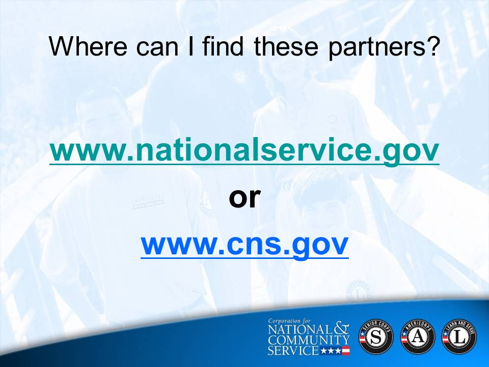 55 CNCS Strategic Focus Areas 2006 - 2010  Harnessing Baby Boomers' Experience;  Ensuring a Brighter Future for All of America's Youth;  Mobilizing More Volunteers;  Engaging Students in their Communities;  Supporting Disaster Relief, Recovery and Preparedness Where can I find these partners.